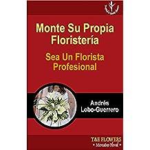 Monte Su Propia Floristeria Sea Un Florista Profesional