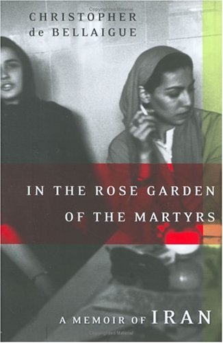 In the Rose Garden of the Martyrs : A Memoir of Iran