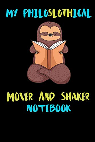 My Philoslothical Mover And Shaker Notebook: Blank Lined Notebook Journal Gift Idea For (Lazy) Sloth Spirit Animal Lovers Animal Shaker