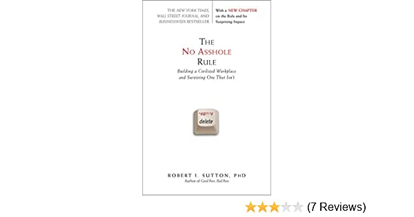The No Asshole Rule: Building a Civilized Workplace and Surviving ...