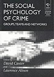 The Social Psychology of Crime: Groups, Teams and Networks (Offender Profiling Series)
