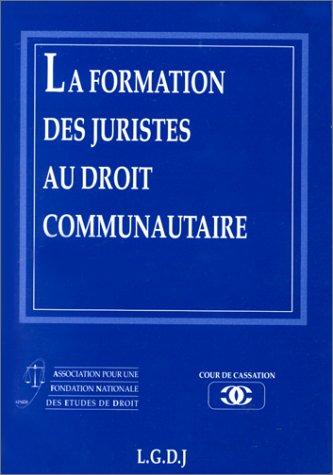 LA FORMATION DES JURISTES AU DROIT COMMUNAUTAIRE. Septième journée nationale du droit par Collectif