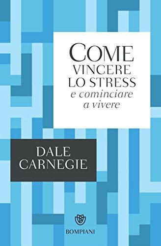 Come vincere lo stress e cominciare a vivere (I grandi tascabili Vol. 193)