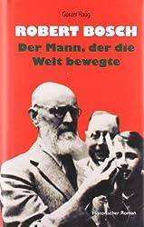Robert Bosch - Der Mann, der die Welt bewegte: Historischer Roman