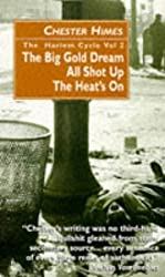 The Harlem Cycle: The Big Gold Dream; All Shot Up; The Heat's on by Chester Himes (1998-06-03)