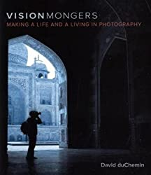 VisionMongers: Making a Life and a Living in Photography (Voices That Matter) by David DuChemin (2009-11-11)