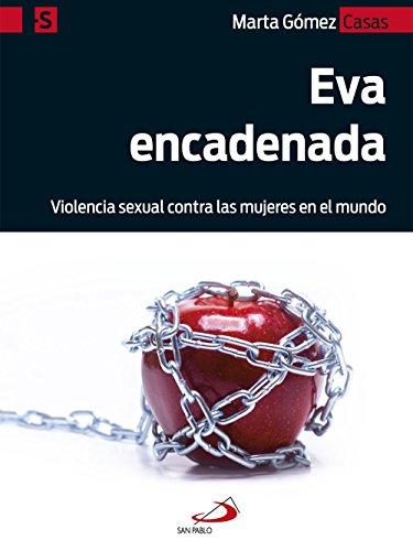 Eva encadenada: Violencia sexual contra las mujeres en el mundo (Alternativa-S nº 5) por Marta Gómez Casas