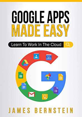 Google Apps Made Easy: Learn to work in the cloud (Computers Made Easy Book 7) (English Edition)