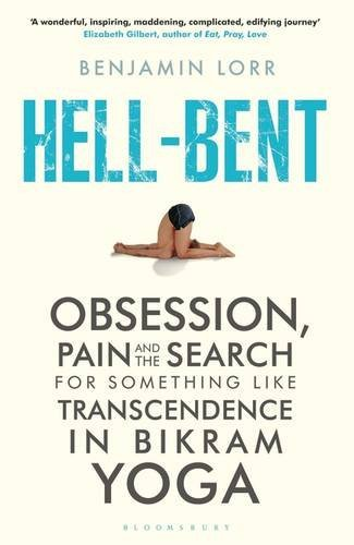 [Hell-Bent: Obsession, Pain and the Search for Something Like Transcendence in Bikram Yoga] (By: Benjamin Lorr) [published: January, 2014]