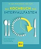 Das Kochbuch zum Intervallfasten: Mit 77 veganen Rezepten für eine gesunde und nachhaltige Ernährung (GU Diät&Gesundheit) - Petra Bracht, Mira Flatt