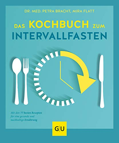 Das Kochbuch zum Intervallfasten: Mit 77 veganen Rezepten für eine gesunde und nachhaltige Ernährung (GU Diät&Gesundheit) Leichtes Essen