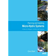 Planning and Installing Micro-Hydro Systems: A Guide for Designers, Installers and Engineers (English Edition)