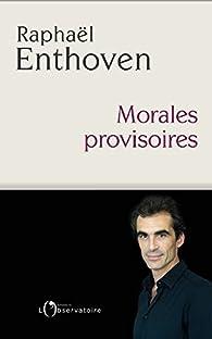 Morales provisoires par Raphaël Enthoven