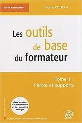 Les outils de base du formateur : Tome 1, Paroles et supports