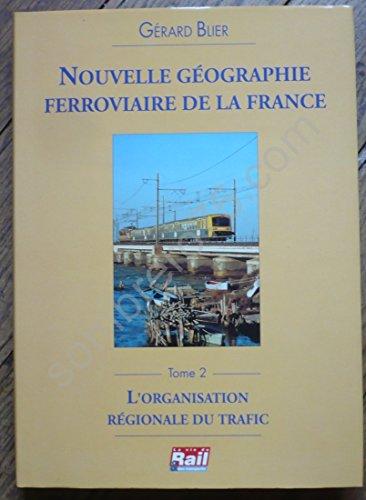 Nouvelle Géographie Ferroviaire De La France Tome 2 L'organisation régionale du trafic par Gérard Blier