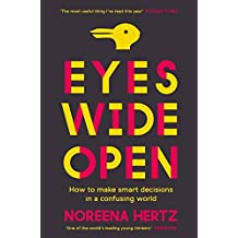 Eyes Wide Open: How to Make Smart Decisions in a Confusing World by Noreena Hertz (2014-07-17)
