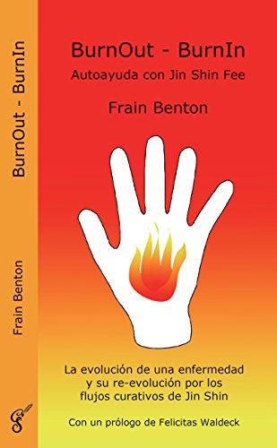 BurnOut - BurnIn. Autoayuda con Jin Shin Fee: La evolución de una enfermedad y su re-evolución por los flujos curativos de Jin Shin por Frain Benton