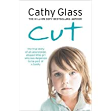 Cut: The true story of an abandoned, abused little girl who was desperate to be part of a family by Cathy Glass (2009-02-05)