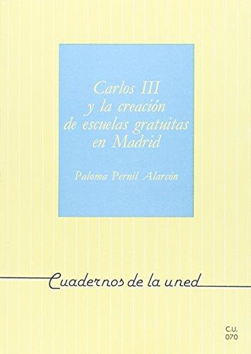 Carlos III y La Creación de Escuelas Gratuitas En Madrid (CUADERNOS UNED) por Paloma PERNIL ALARCÓN