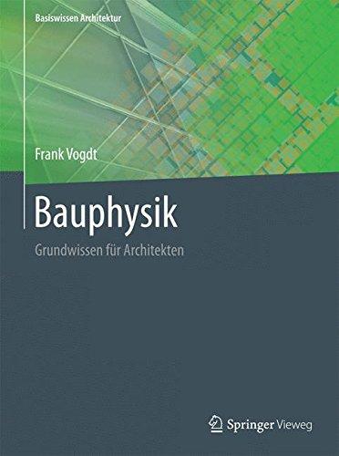 Bauphysik: Grundwissen für Architekten (Basiswissen Architektur)