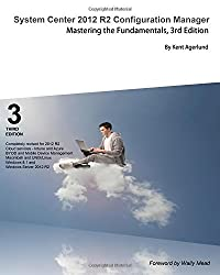 System Center 2012 R2 Configuration Manager: Mastering the Fundamentals by Kent Agerlund (2014-06-18)