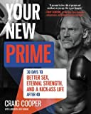 By Cooper, Craig ( Author ) [ Your New Prime: 30 Days to Better Sex, Eternal Strength, and a Kick-Ass Life After 40 By S