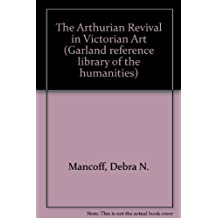 The Arthurian Revival in Victorian Art (Garland Reference Library of the Humanities)