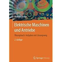 Elektrische Maschinen und Antriebe: Übungsbuch: Aufgaben mit Lösungsweg