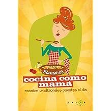 Cocina como mamá. Recetas de siempre para quedar siempre bien: Recetas tradicionales puestas al día (Salsa (salsa Books))