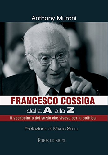 Francesco Cossiga dalla A alla Z: il vocabolario del sardo che viveva per la politica