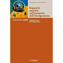 Rapporto annuale sull'economia dell'immigrazione. Edizione 2016: L'impatto fiscale dell'immigrazione (Il Mulino)