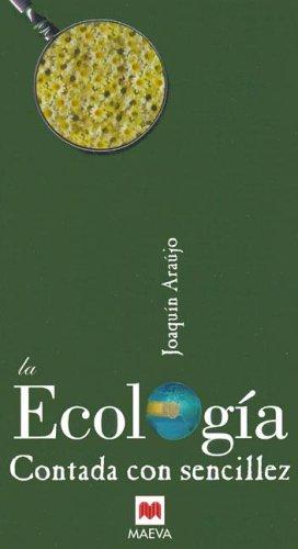La Ecología contada con sencillez:Ciencia del alma, definición que abarca y resume sus diversas facetas. (Contado con Sencillez) por Joaquín Araújo