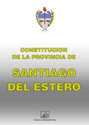 Constitucion de La Provincia de Santiago del Estero (Coleccion Constituciones Provinciales Argentinas) por Santiago Del Estero