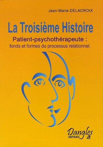 La Troisième Histoire : Patient-psychothérapeute : Fonds et formes du processus relationnel