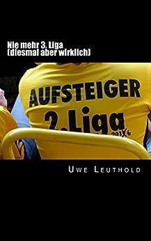 Nie mehr 3. Liga: Als ich mit Dynamo fast im Europapokal gelandet wäre (German Edition) by [Leuthold, Uwe]