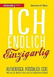 Ich, endlich einzigartig: Authentisch. Persönlich. Echt. Wie du zur Marke wirst und im Gedächtnis bleibst (German Edition)