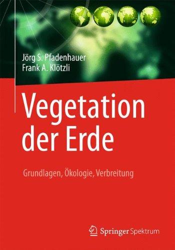 Vegetation der Erde: Grundlagen, Ökologie, Verbreitung