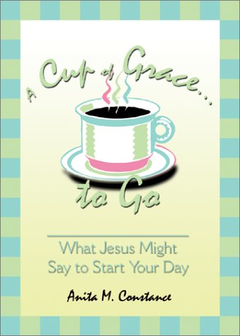 A Cup of Grace to Go: What Jesus Might Say to Start Your Day Aves-cup