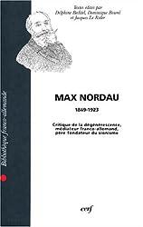 MAX NORDAU (1849-1923). : Critique de la dégénérescence, médiateur franco-allemand, père fondateur du sionisme