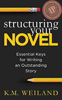Structuring Your Novel: Essential Keys for Writing an Outstanding Story (Helping Writers Become Authors Book 3) (English Edition) di [Weiland, K.M.]