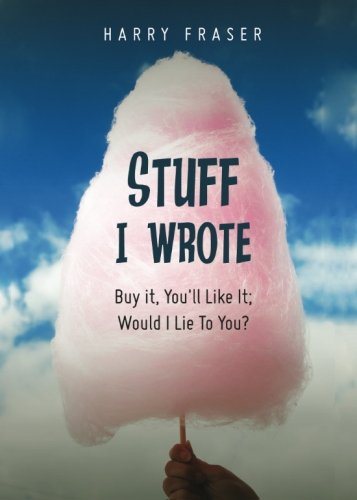 Stuff I Wrote: Buy it, You'll Like It; Would I Lie To You? por Harry Fraser