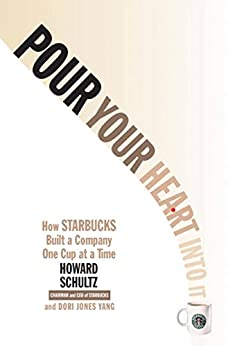 Pour Your Heart Into It: How Starbucks Built a Company One Cup at a Time (English Edition) par [Schultz, Howard]