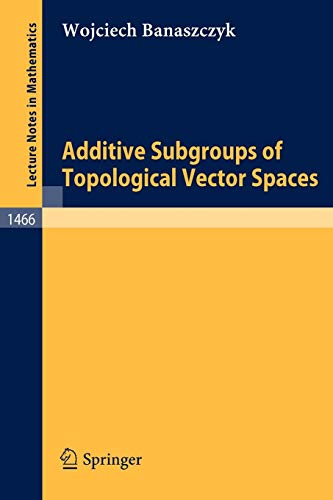 Additive Subgroups of Topological Vector Spaces (Lecture Notes in Mathematics (1466), Band 1466)