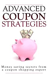 Advanced Coupon Strategies: Money saving secrets from a coupon shopping expert