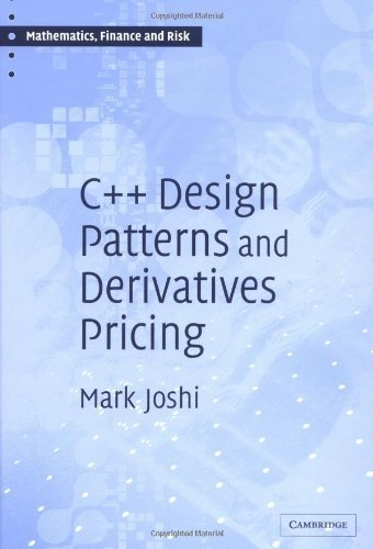 C++ Design Patterns and Derivatives Pricing (Mathematics, Finance and Risk) by Mark S. Joshi (2004-09-06)