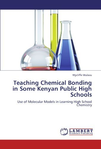 Teaching Chemical Bonding in Some Kenyan Public High Schools: Use of Molecular Models in Learning High School Chemistry by Wycliffe Mulavu (2012-07-24) par Wycliffe Mulavu