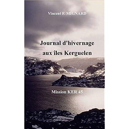 Journal d'hivernage aux îles Kerguelen: Mission KER 45