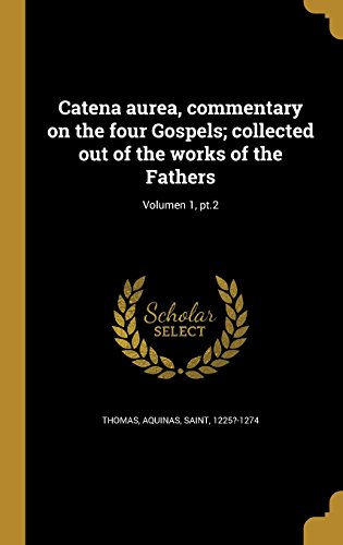 catena-aurea-commentary-on-the-four-gospels-collected-out-of-the-works-of-the-fathers-volumen-1-pt2