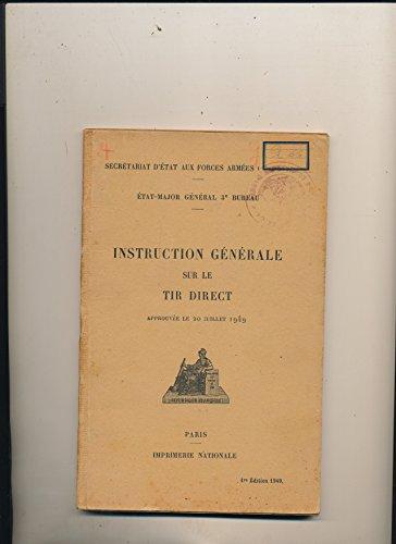 """Instruction générale sur le tir direct - approuvé le 20 juillet 1949 par Secrétariat d'Etat aux Forces Armée """"guerre"""" Etat-Major Général 3e Bureau"""