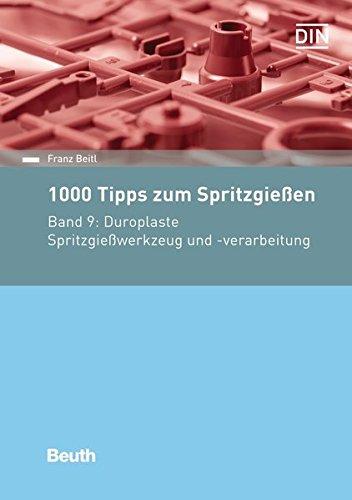1000 Tipps zum Spritzgießen: Band 9: Duroplaste Spritzgießwerkzeug und -verarbeitung (Beuth Praxis)